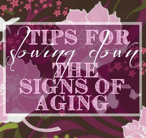 My Top 10 Tips for Slowing Down The Signs of Aging