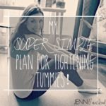 Tummy Tightening Game Plan…
