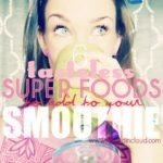 6 Tasteless Super Foods to Add Nutrition To Your Smoothie!