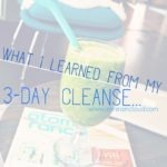 What I Learned From My 3-day Cleanse…