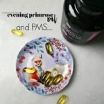 Evening Primrose Oil and PMS….