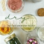 "Dry Ingredient Options for ""Just Add Water"" Masks…"
